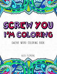 Amazon Screw You Im Coloring Swear Word Book 9782376190035 Alex Fleming Books