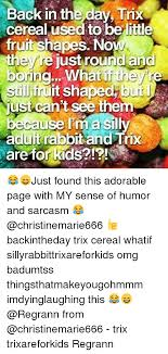 Memes And For Kids Back In The Day Trix Cereal Used