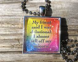 My Friend Said Was Delusional I Almost Fell Off Unicorn Necklace Self Esteem Jewelry Recovery Gift