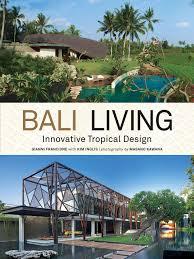 100 Modern Balinese Design Bali Living Innovative Tropical Gianni Francione