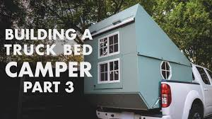 100 Camper Truck Bed Building A Part 3 The Exterior Is Done