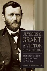 Ulysses S Grant A Victor Not Butcher The Military Genius Of Man Who Won Civil War