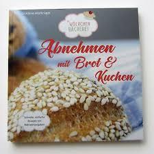 abnehmen mit brot und kuchen v die wölkchenbäckerei kochbuch