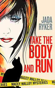 Take The Body And Run Macey Malloy Mysteries With A Chick Lit Twist Book