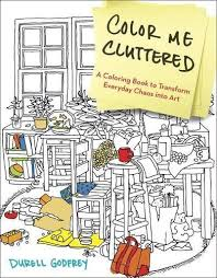 Color Me Cluttered A Coloring Book To Transform Everyday Chaos Into Art