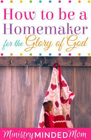 How To Be A Homemaker For The Glory Of God