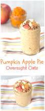 Pumpkin Pie Overnight Oats Healthy by Pumpkin Apple Pie Overnight Oats Collage 2 Jpg
