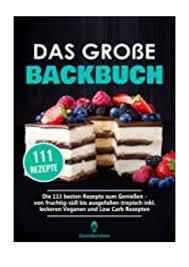paperback das gro e backbuch die 111 besten rezepte zum