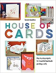 House Of Cards Step By Projects For Beautiful Handmade Greetings Amazoncouk Sarah Hamilton 9781910904572 Books