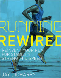 Running Rewired Reinvent Your Run For Stability Strength And Speed