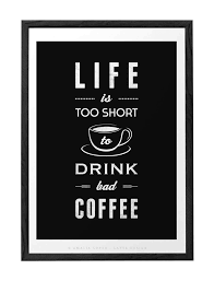 Life Is Too Short To Drink Bad Coffee Black And White Typography Print