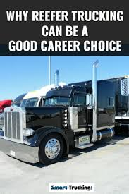 100 Refrigerated Trucking Companies WHY REEFER TRUCKING CAN BE A GOOD CAREER CHOICE Working For A
