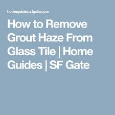 Removing Grout Haze From Porcelain Tile by Best 25 How To Remove Grout Ideas On Pinterest Removing Grout