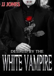 Desired By The White Vampire Saga Book 1 Jones