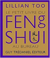 feng shui au bureau le petit livre du feng shui au bureau lillian gérard leconte