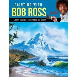 Painting with Bob Ross: Learn to Paint in Oil Step by Step! - Bob Ross
