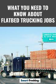 100 General Trucking WHAT YOU NEED TO KNOW ABOUT FLATBED TRUCKING JOBS Flatbed Trucking