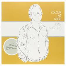 Colour Me Good Ryan Gosling Coloring Book