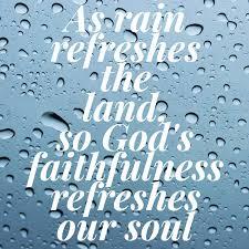 As Rain Refreshes The Land So Gods Faithfulness Our Soul