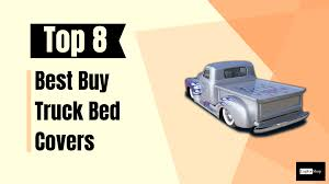 100 Best Truck Covers The Eight Bed To Safeguard Goods On Transit