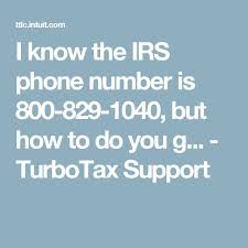 I know the IRS phone number is 800 829 1040 but how to