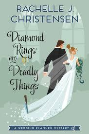 Diamond Rings Are Deadly Things A Wedding Planner Mystery Rachelle J Christensen