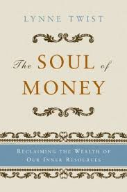 The Soul Of Money Reclaiming Wealth Our Inner Resources Lynne Twist Teresa Barker An Entirely Different Way Looking At We All