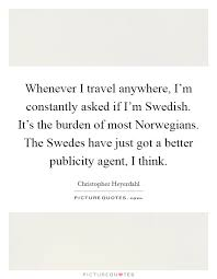 Whenever I Travel Anywhere Im Constantly Asked If Swedish