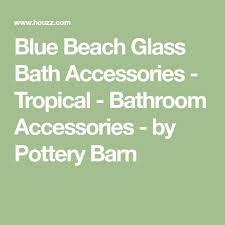 Beach Glass Bath Accessories by Best 25 Tropical Bathroom Accessories Ideas On Pinterest