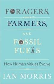 Foragers Farmers And Fossil Fuels How Human Values Evolve