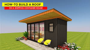 100 Shipping Container House Kit HowTo Build A Roof On A 2018 By SHELTERMODE