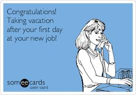 Congratulations Taking Vacation After Your First Day At New Job