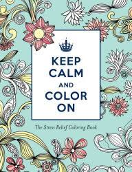 Keep Calm And Color On The Stress Relief Coloring Book