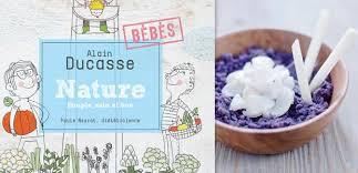 livre cuisine bébé ducasse bébé cuisine nature bébé par alain ducasse