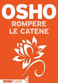 Rompere Le Catene Italian Edition By Osho