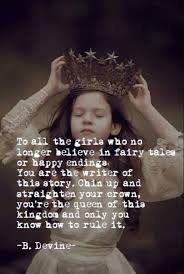 Quote To All The Girls Who No Longer Believe In Fairy Tales Or Happy Endings You Are Writer Of This Story Chin Up And Straighten Your Crown