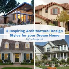100 Dream Home Architecture 4 Inspiring Architectural Design Styles For Your Dig