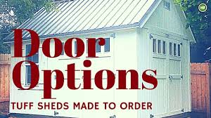 Tuff Shed San Antonio by Customize Your Tuff Shed With Different Door Options