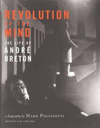Revolution Of The Mind Life Andre Breton