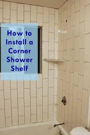 Tiling A Bathtub Enclosure by How To Install A Tile Shower Corner Shelf