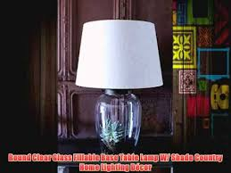 Fillable Table Lamp Base by Round Clear Glass Fillable Base Table Lamp W Shade Country Home