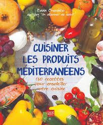 livre de recettes de cuisine cuisiner les produits méditerranéens 130 recettes pour ensoleiller