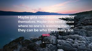 100 Bray Island Libba Quote Maybe Girls Need An Island To Find Themselves