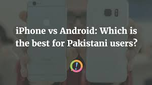 iPhone or Android 2016 Which Is Better For Pakistani Smartphone