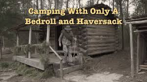 Cowboy Bed Roll by Camping With A Bedroll U0026 Haversack 1 Bedroll Basics U0026 Tips From
