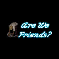 Are We Friends Images