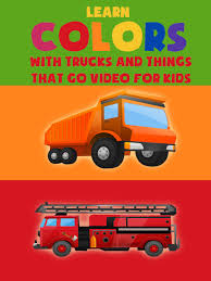 Amazon.com: Learn Colors With Trucks And Things That Go Video For ... Monster Bus And Truck Vs Car Race Racing Cars For Kids Orange Truck Trucks For Children Video Video Amazoncom Wash Learning Toddlers Fire At The Parade Videos With Machines Tow Trucks Youtube Crane 2 My Foxies 3 Pinterest Monster Archives Babies Toddler Kids Toy Big Children Colors Songs Collection With Willpower Pictures Of A Dump 17640 Learn Numbers Funny Cartoon