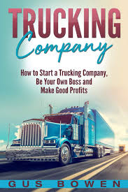 100 How To Start Your Own Trucking Business Company To A Company Be Boss