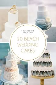 20 Elegant Beach Wedding Cakes Southbound Bride When It Comes To Weddings Ive Got