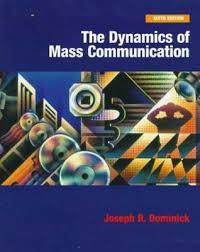 The Dynamics Of Mass Communication By Joseph R Dominick